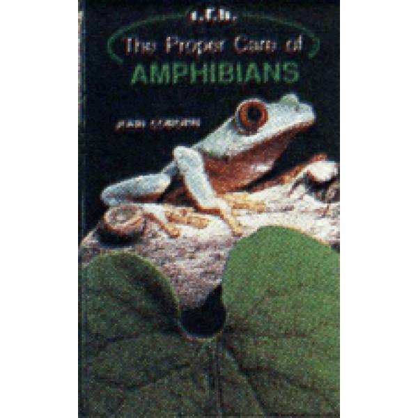 AMPHIBIANS, THE PROPER CARE OF