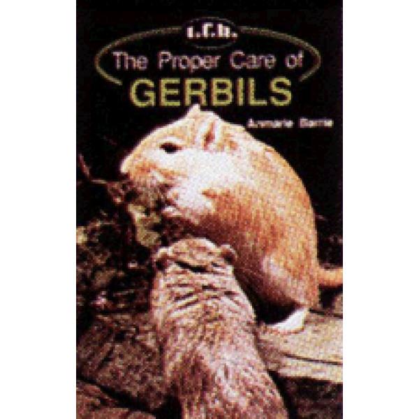 GERBILS, THE PROPER CARE OF